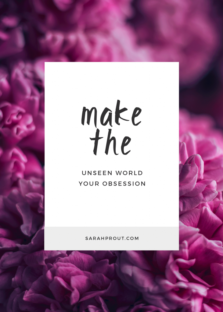 make-the-unseen-world-your-obsession